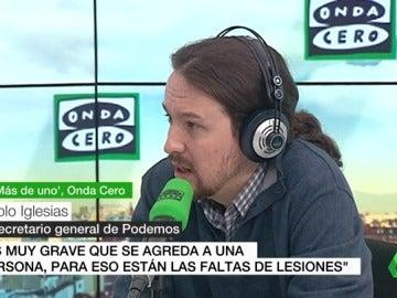"""Pablo Iglesias: """"Es muy grave que se agreda a una persona, para eso están las faltas o los delitos de lesiones"""""""