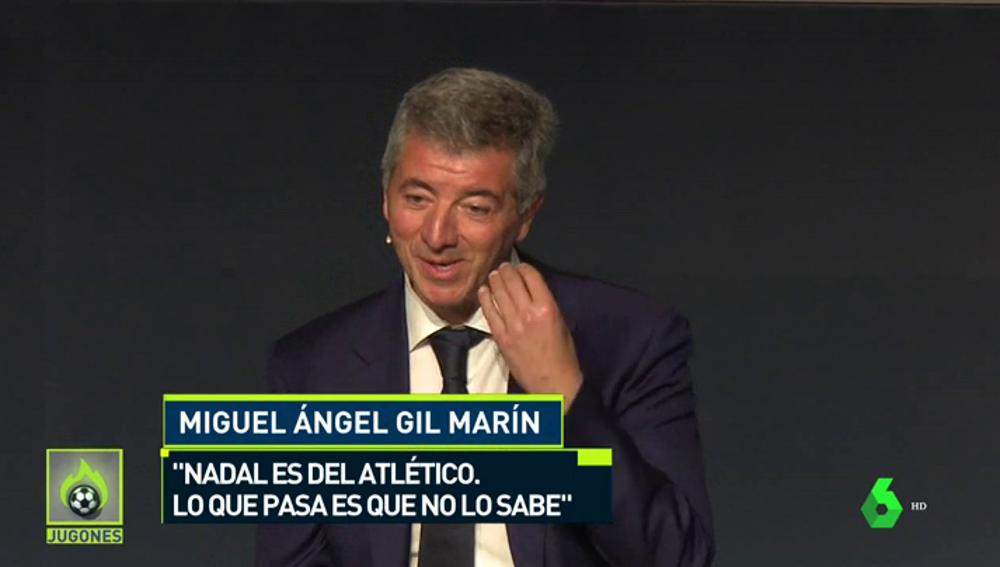 """Miguel Ángel Gil: """"Nadal es del Atlético, lo que pasa es que no lo sabe"""""""