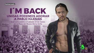 """'I'm back, unidas podemos adorar a Pablo Iglesias': El cartel con el que Pablo Iglesias demostraría su condición de """"líder machote"""""""