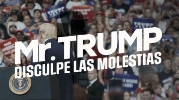 Mr Trump: disculpe las molestias
