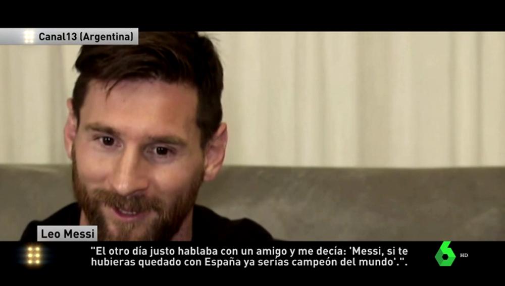 """Leo Messi: """"El otro día un amigo me decía 'si te hubieses quedado con España ya serías campeón del mundo'"""""""