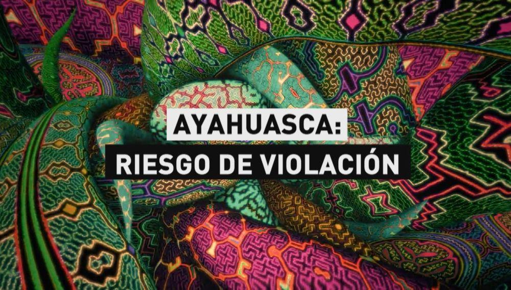Ayahuasca: riesgo de violación