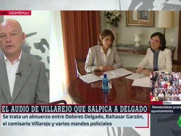 """El análisis de Gabriel Sanz sobre los audios de Delgado y Villarejo: """"El problema es que dijo que no lo conocía"""""""