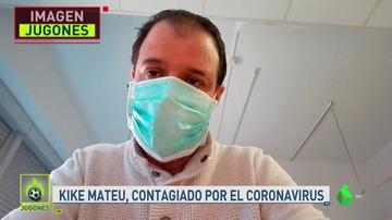 """Kike Mateu: """"El coronavirus me ha fichado"""""""