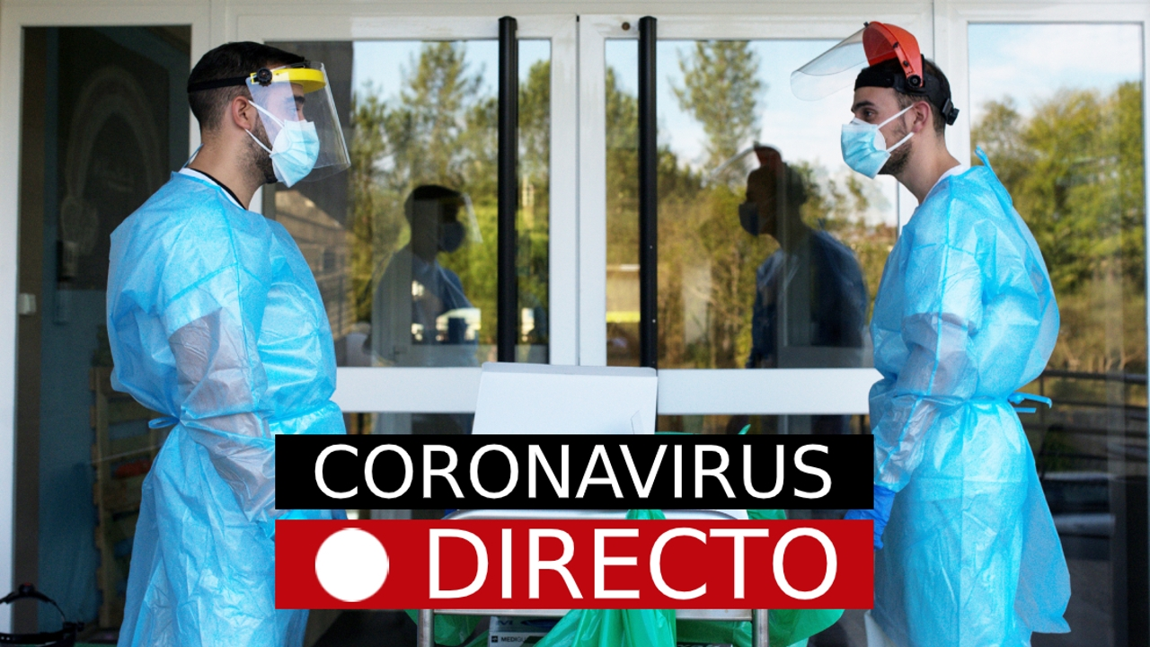 Coronavirus España y Madrid: Noticias hoy, últimos datos y casos de la COVID-19, EN DIRECTO